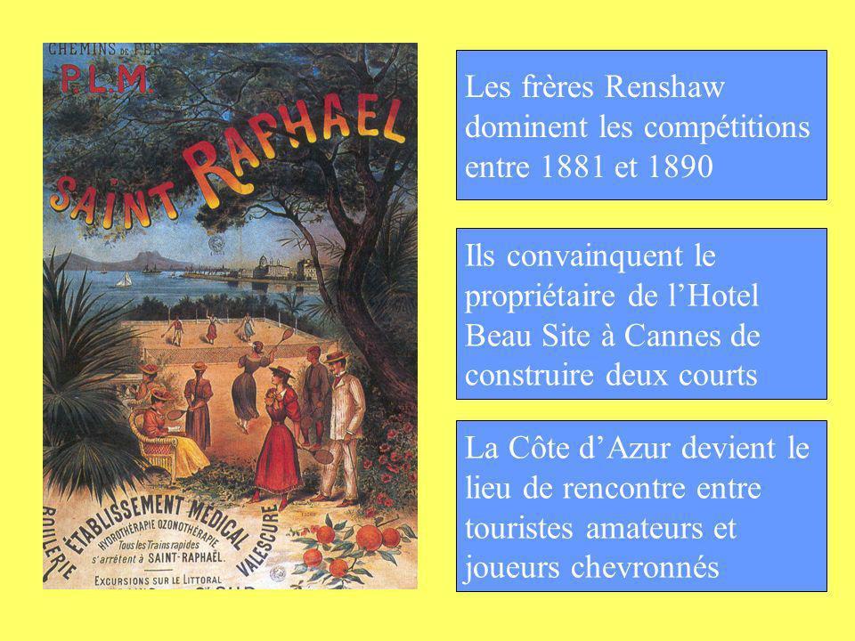 Les frères Renshaw dominent les compétitions entre 1881 et 1890 Ils convainquent le propriétaire de lHotel Beau Site à Cannes de construire deux court