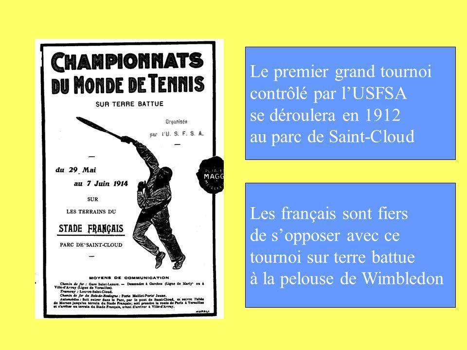 Le premier grand tournoi contrôlé par lUSFSA se déroulera en 1912 au parc de Saint-Cloud Les français sont fiers de sopposer avec ce tournoi sur terre