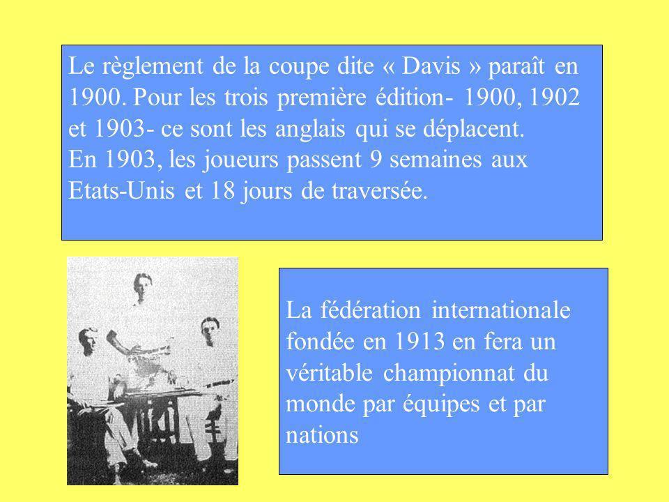 Le règlement de la coupe dite « Davis » paraît en 1900. Pour les trois première édition- 1900, 1902 et 1903- ce sont les anglais qui se déplacent. En