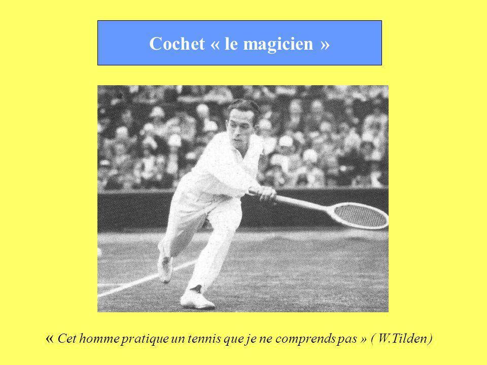 Cochet « le magicien » « Cet homme pratique un tennis que je ne comprends pas » ( W.Tilden )
