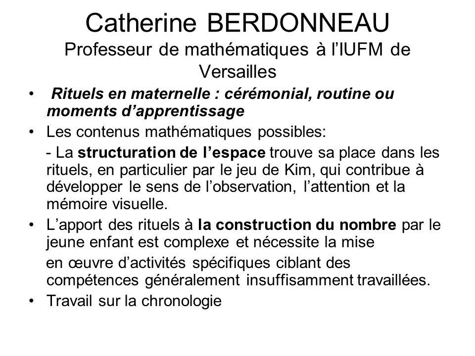 Catherine BERDONNEAU Professeur de mathématiques à lIUFM de Versailles Rituels en maternelle : cérémonial, routine ou moments dapprentissage Les conte