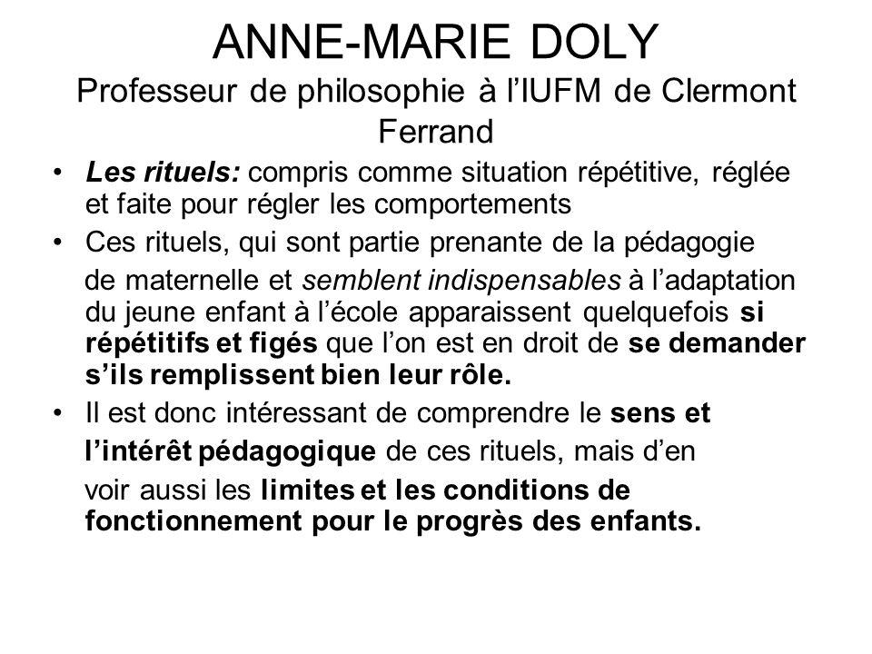 ANNE-MARIE DOLY Professeur de philosophie à lIUFM de Clermont Ferrand Les rituels: compris comme situation répétitive, réglée et faite pour régler les