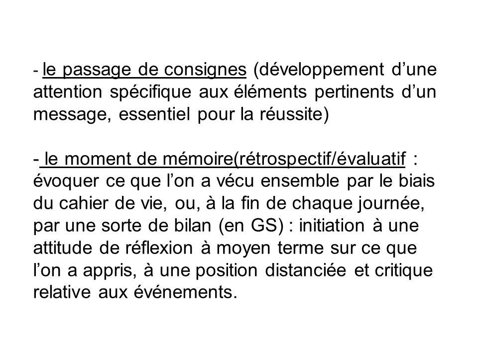 - le passage de consignes (développement dune attention spécifique aux éléments pertinents dun message, essentiel pour la réussite) - le moment de mém