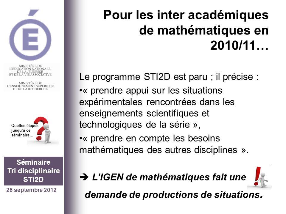 26 septembre 2012 Séminaire Tri disciplinaire STI2D Quelles étapes jusquà ce séminaire… Qui aboutit, de la part de lacadémie de Montpellier à...
