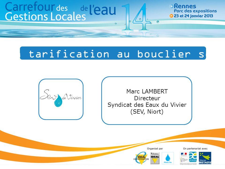 Marc LAMBERT Directeur Syndicat des Eaux du Vivier (SEV, Niort) De la tarification au bouclier social