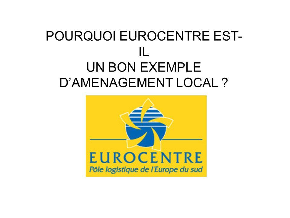 POURQUOI EUROCENTRE EST- IL UN BON EXEMPLE DAMENAGEMENT LOCAL ?
