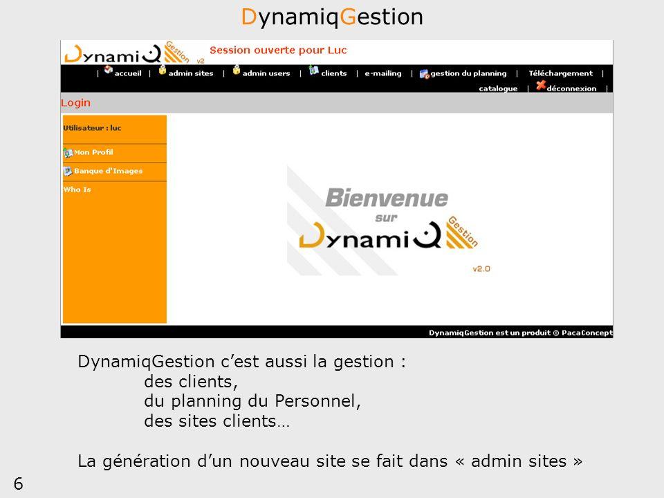 6 DynamiqGestion DynamiqGestion cest aussi la gestion : des clients, du planning du Personnel, des sites clients… La génération dun nouveau site se fa
