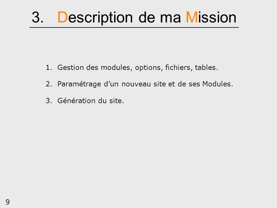 9 3. Description de ma Mission 1. Gestion des modules, options, fichiers, tables. 2. Paramétrage dun nouveau site et de ses Modules. 3. Génération du