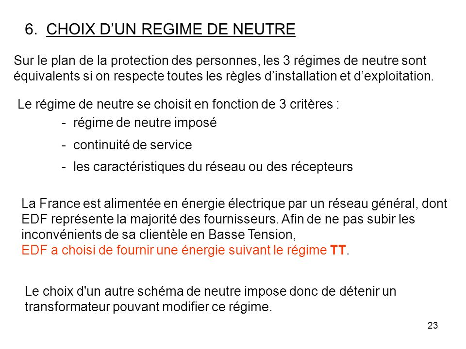 23 6. CHOIX DUN REGIME DE NEUTRE - les caractéristiques du réseau ou des récepteurs La France est alimentée en énergie électrique par un réseau généra