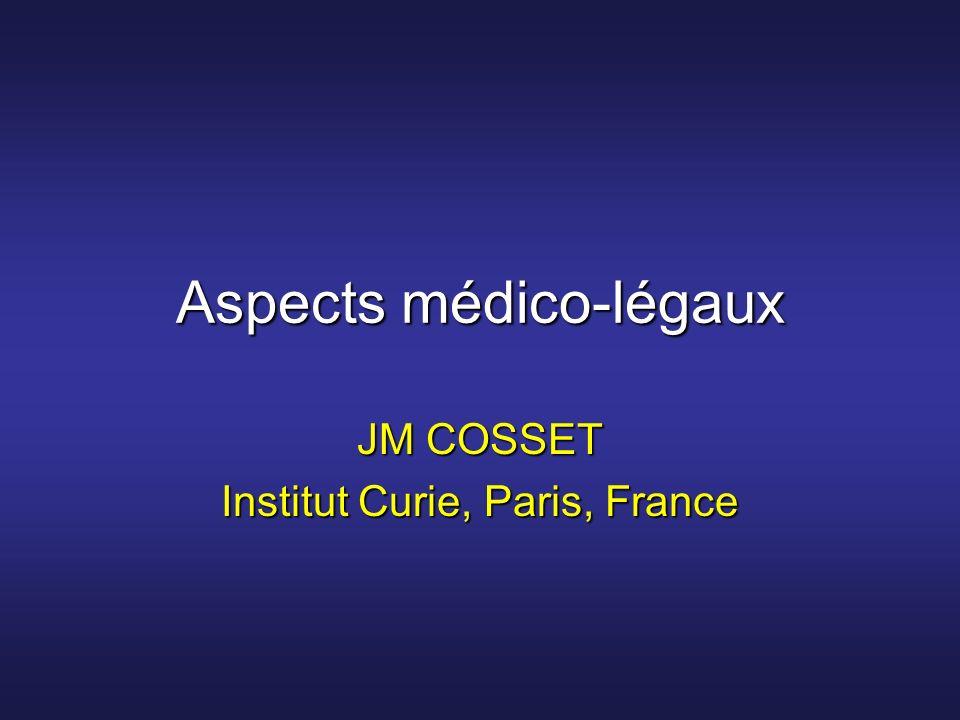 Aspects médico-légaux JM COSSET Institut Curie, Paris, France