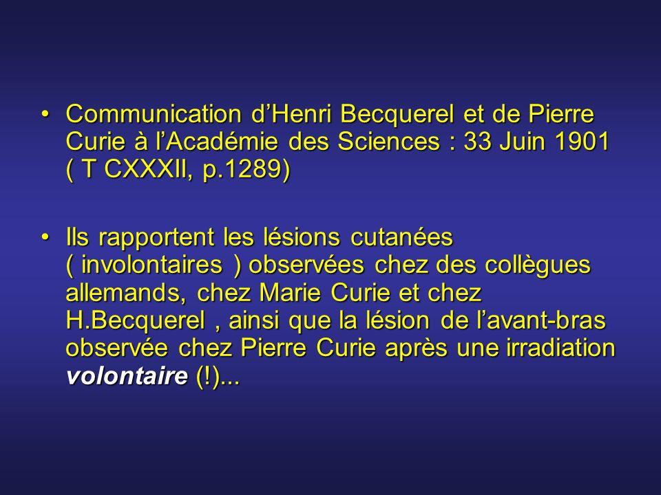 Communication dHenri Becquerel et de Pierre Curie à lAcadémie des Sciences : 33 Juin 1901 ( T CXXXII, p.1289)Communication dHenri Becquerel et de Pier