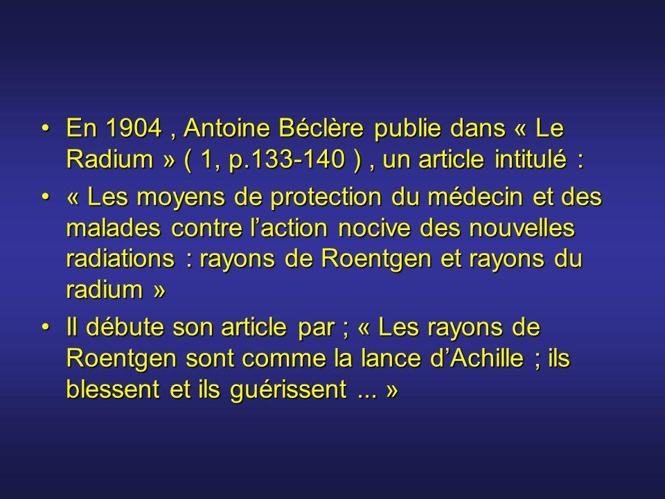 En 1904, Antoine Béclère publie dans « Le Radium » ( 1, p.133-140 ), un article intitulé :En 1904, Antoine Béclère publie dans « Le Radium » ( 1, p.13