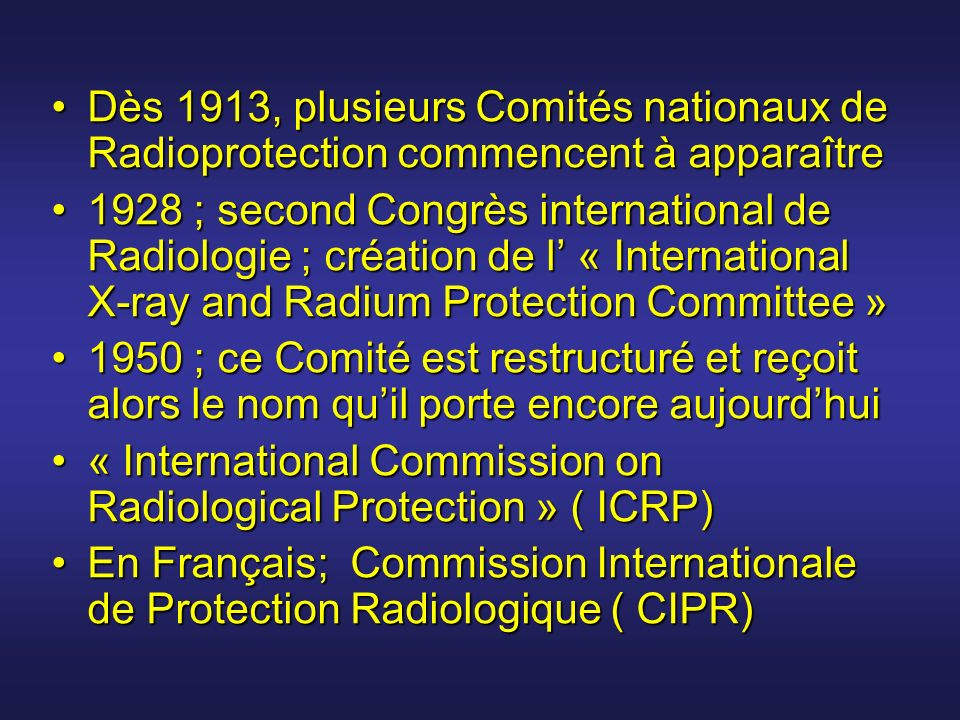 Dès 1913, plusieurs Comités nationaux de Radioprotection commencent à apparaîtreDès 1913, plusieurs Comités nationaux de Radioprotection commencent à