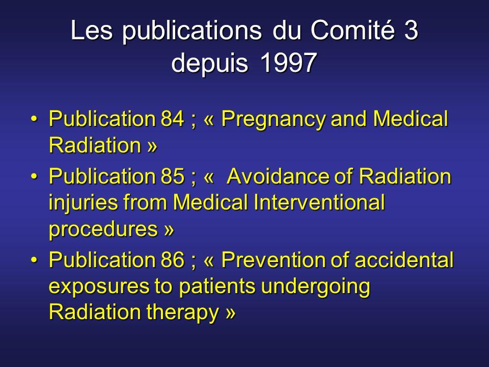 Les publications du Comité 3 depuis 1997 Publication 84 ; « Pregnancy and Medical Radiation »Publication 84 ; « Pregnancy and Medical Radiation » Publ