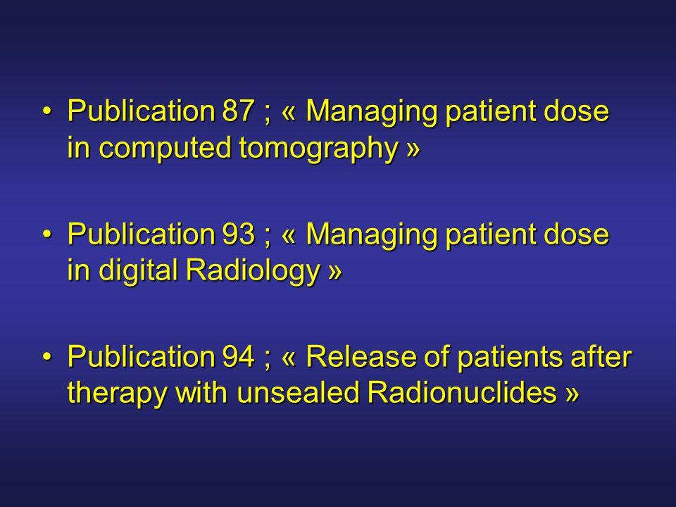 Publication 87 ; « Managing patient dose in computed tomography »Publication 87 ; « Managing patient dose in computed tomography » Publication 93 ; «