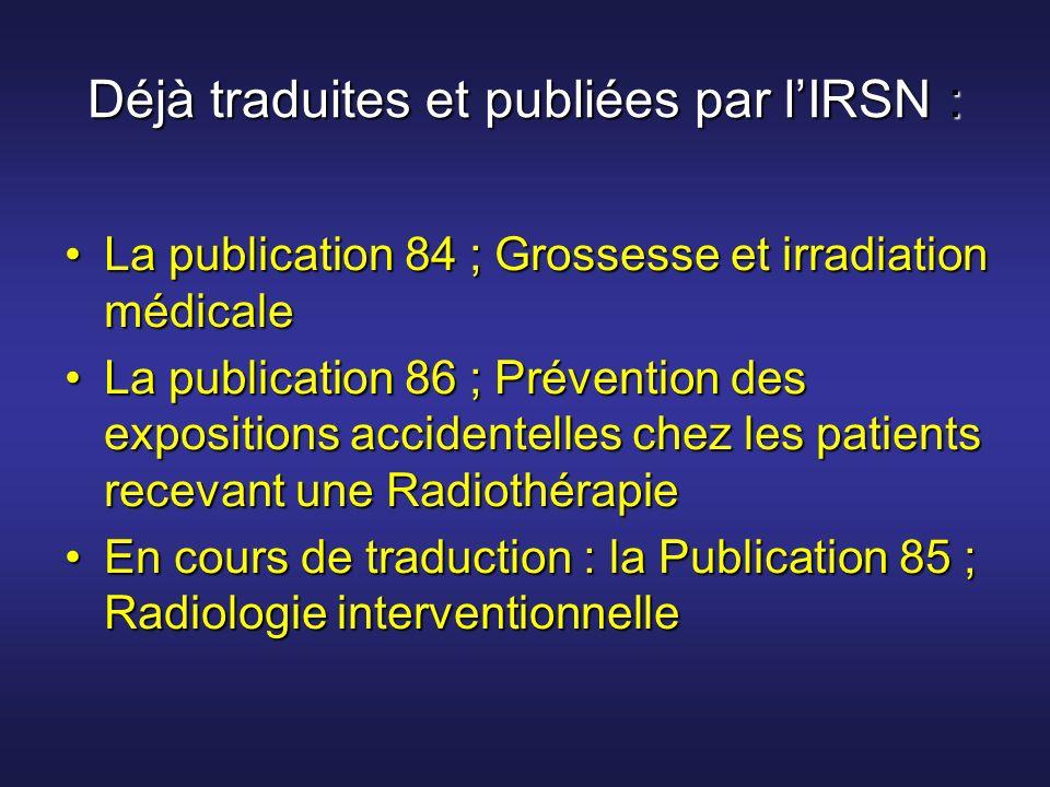 Déjà traduites et publiées par lIRSN : La publication 84 ; Grossesse et irradiation médicaleLa publication 84 ; Grossesse et irradiation médicale La p