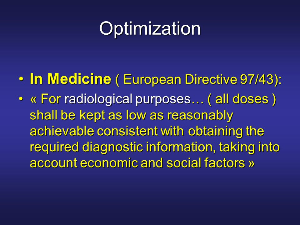 Optimization In Medicine ( European Directive 97/43):In Medicine ( European Directive 97/43): « For radiological purposes… ( all doses ) shall be kept