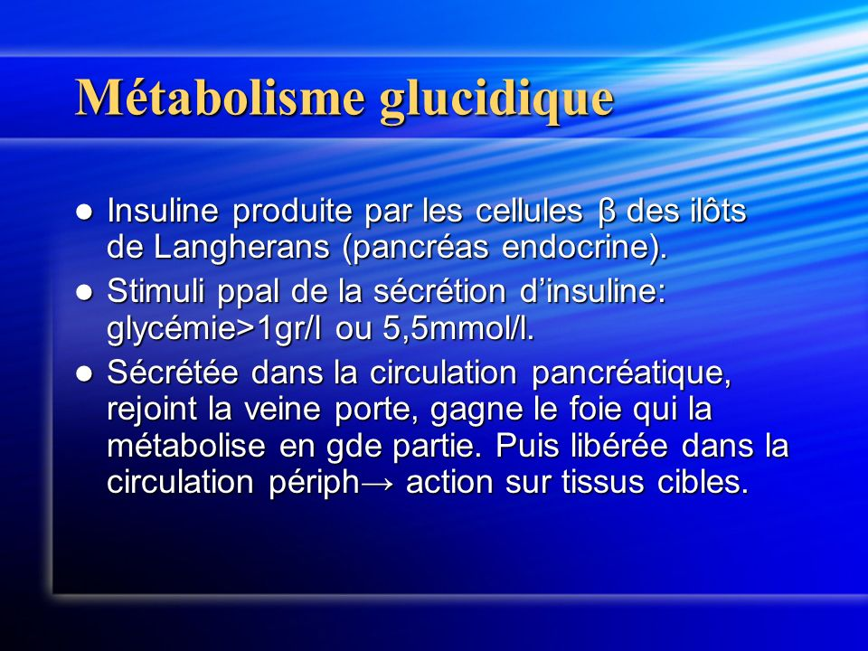 Métabolisme glucidique Insuline produite par les cellules β des ilôts de Langherans (pancréas endocrine). Insuline produite par les cellules β des ilô
