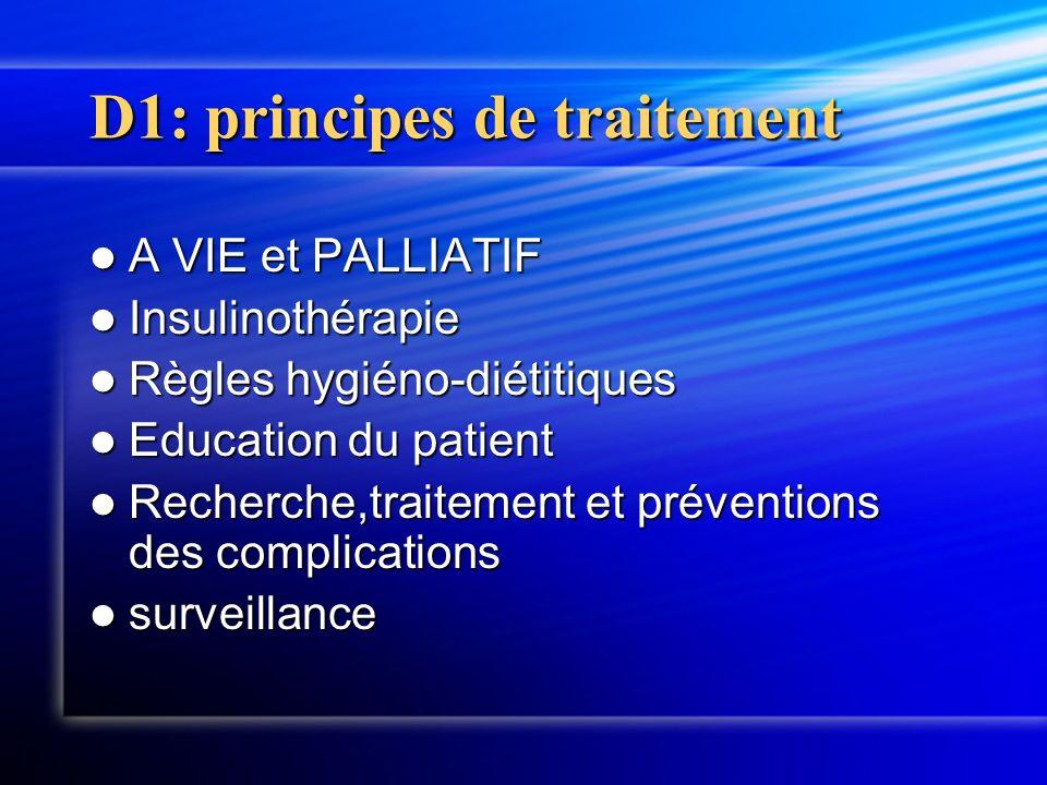 D1: principes de traitement A VIE et PALLIATIF A VIE et PALLIATIF Insulinothérapie Insulinothérapie Règles hygiéno-diétitiques Règles hygiéno-diétitiq