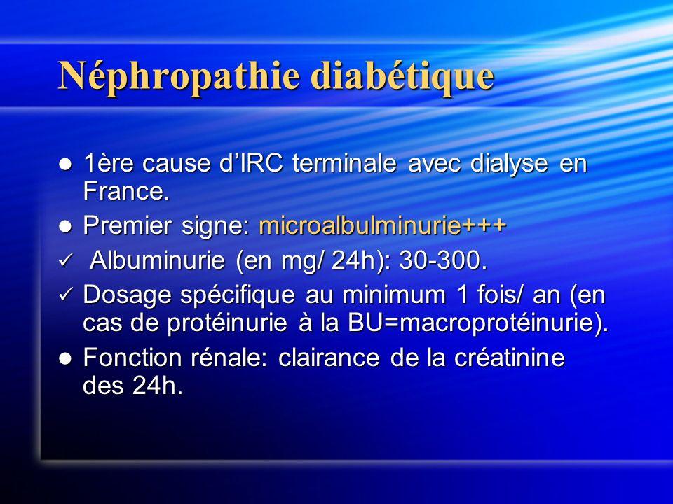 Néphropathie diabétique 1ère cause dIRC terminale avec dialyse en France. 1ère cause dIRC terminale avec dialyse en France. Premier signe: microalbulm