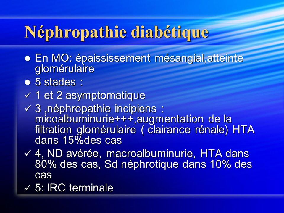 Néphropathie diabétique En MO: épaississement mésangial,atteinte glomérulaire En MO: épaississement mésangial,atteinte glomérulaire 5 stades : 5 stade