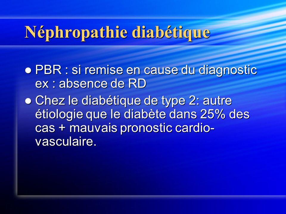 Néphropathie diabétique PBR : si remise en cause du diagnostic ex : absence de RD PBR : si remise en cause du diagnostic ex : absence de RD Chez le di