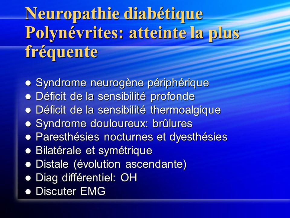 Neuropathie diabétique Polynévrites: atteinte la plus fréquente Syndrome neurogène périphérique Syndrome neurogène périphérique Déficit de la sensibil