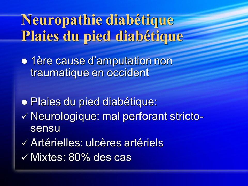 Neuropathie diabétique Plaies du pied diabétique 1ère cause damputation non traumatique en occident 1ère cause damputation non traumatique en occident
