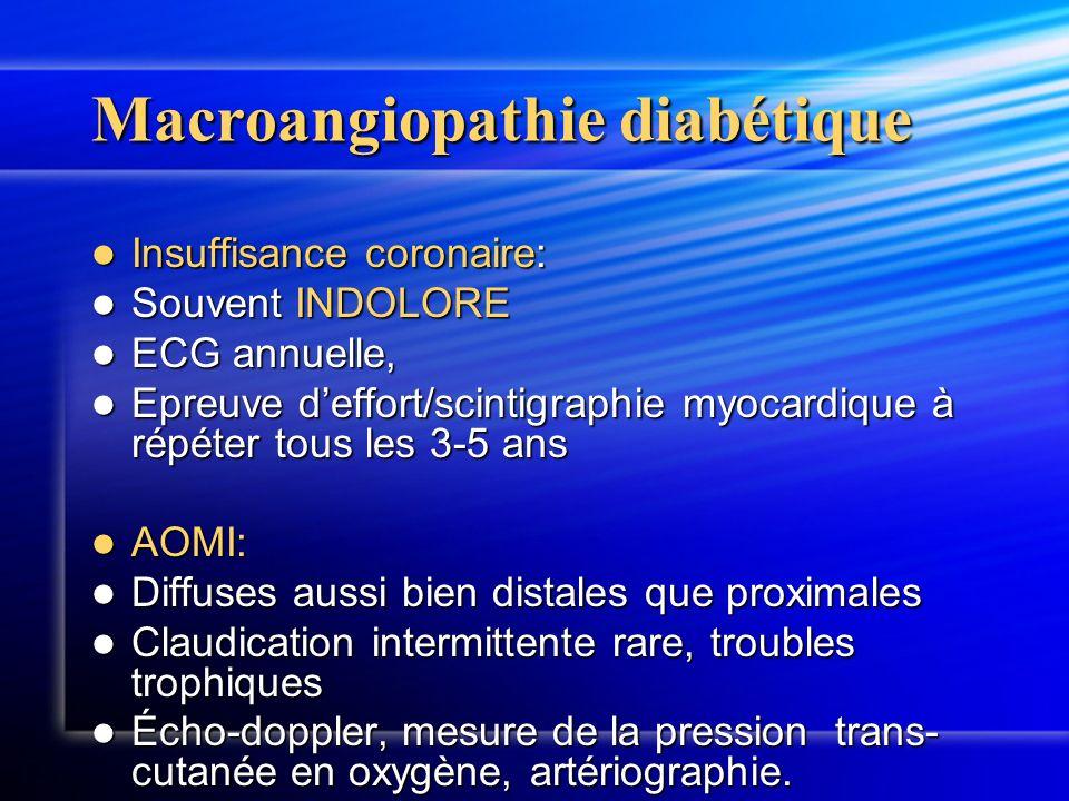Macroangiopathie diabétique Insuffisance coronaire: Insuffisance coronaire: Souvent INDOLORE Souvent INDOLORE ECG annuelle, ECG annuelle, Epreuve deff