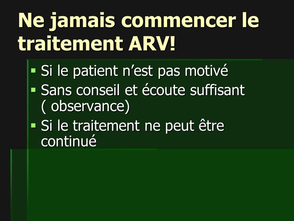 Ne jamais commencer le traitement ARV.