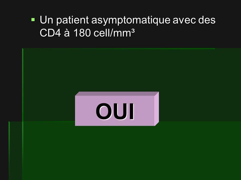 Un patient asymptomatique avec des CD4 à 180 cell/mm³ Un patient asymptomatique avec des CD4 à 180 cell/mm³ OUI