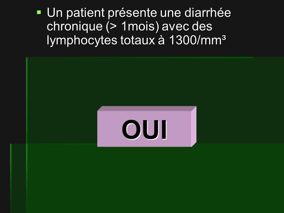 Un patient présente une diarrhée chronique (> 1mois) avec des lymphocytes totaux à 1300/mm³ Un patient présente une diarrhée chronique (> 1mois) avec des lymphocytes totaux à 1300/mm³ OUI