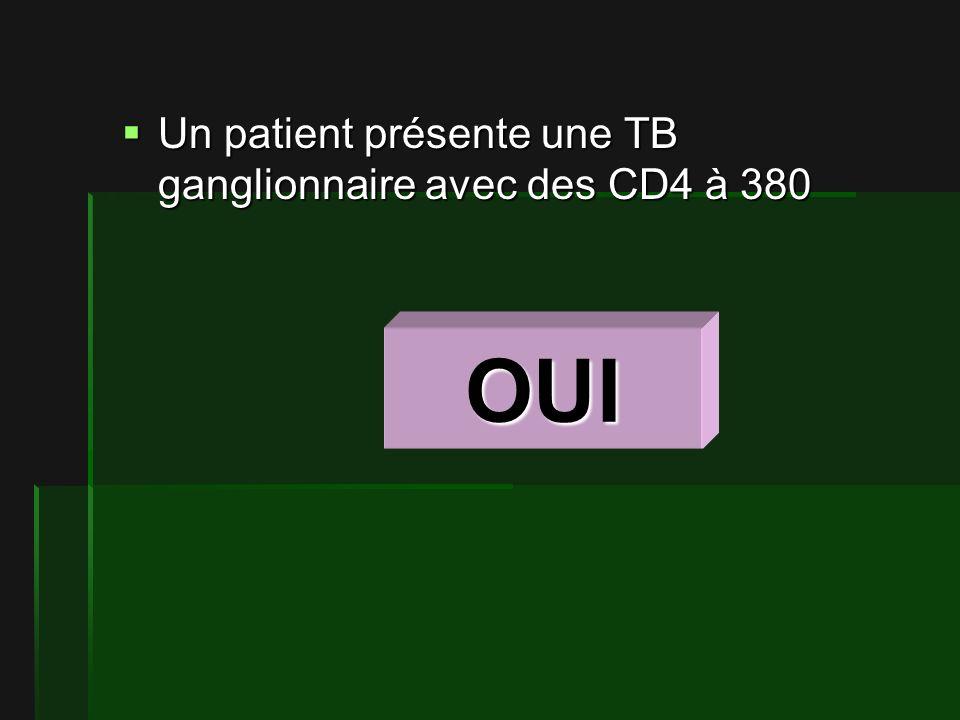 Un patient présente une TB ganglionnaire avec des CD4 à 380 Un patient présente une TB ganglionnaire avec des CD4 à 380 OUI