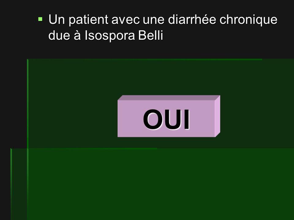 Un patient avec une diarrhée chronique due à Isospora Belli Un patient avec une diarrhée chronique due à Isospora Belli OUI
