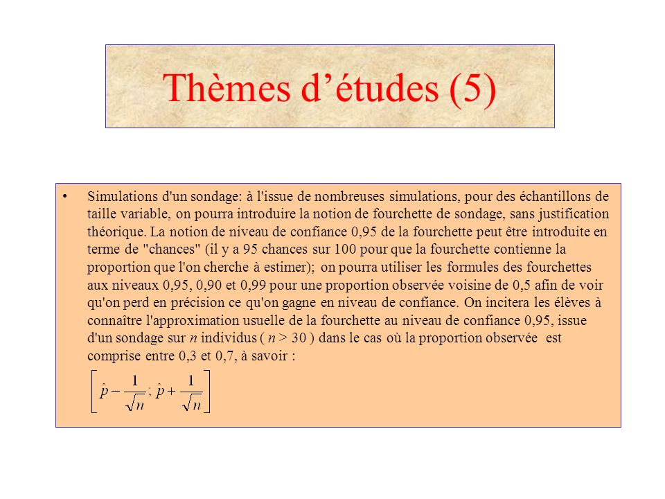 Thèmes détudes (5) Simulations d'un sondage: à l'issue de nombreuses simulations, pour des échantillons de taille variable, on pourra introduire la no