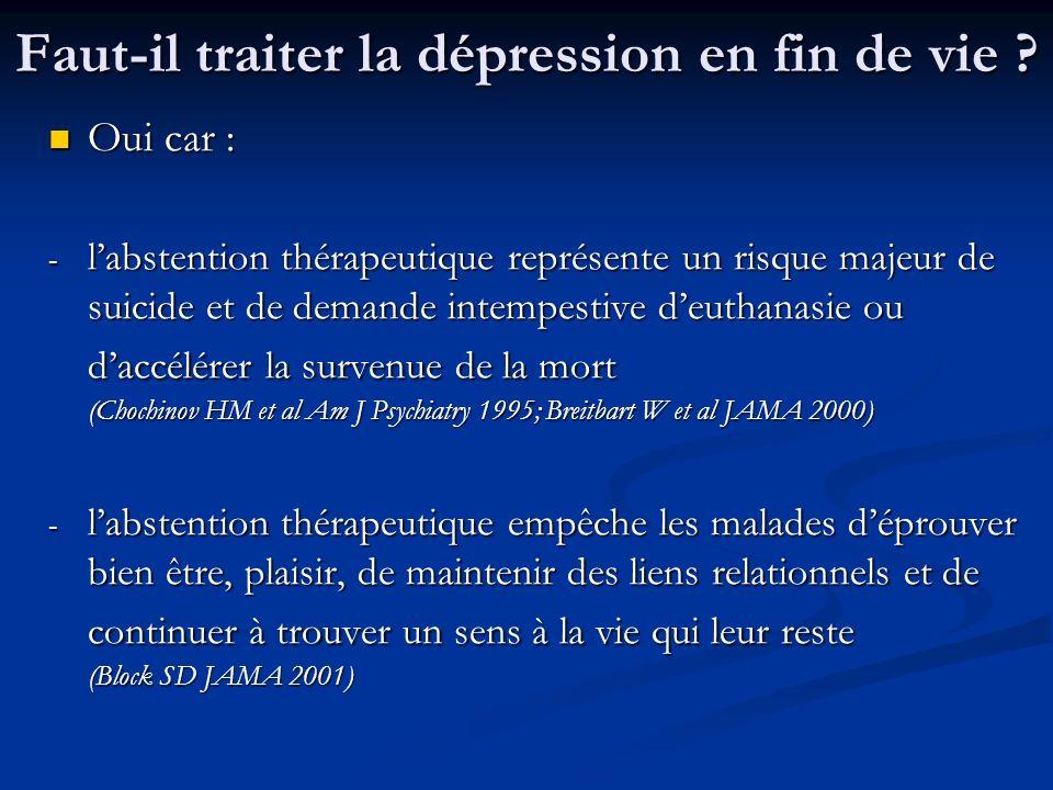 Faut-il traiter la dépression en fin de vie ? Oui car : Oui car : - labstention thérapeutique représente un risque majeur de suicide et de demande int