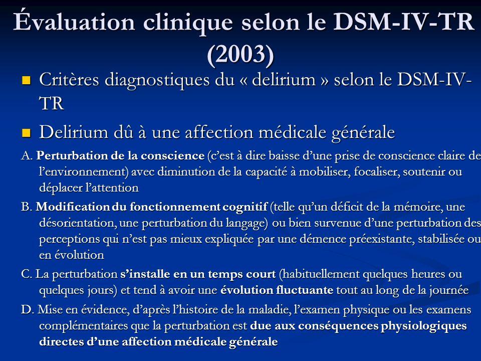 Évaluation clinique selon le DSM-IV-TR (2003) Évaluation clinique selon le DSM-IV-TR (2003) Critères diagnostiques du « delirium » selon le DSM-IV- TR Critères diagnostiques du « delirium » selon le DSM-IV- TR Delirium dû à une affection médicale générale Delirium dû à une affection médicale générale A.