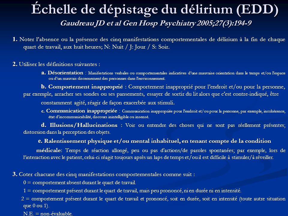 Échelle de dépistage du délirium (EDD) Gaudreau JD et al Gen Hosp Psychiatry 2005;27(3):194-9 1. Noter labsence ou la présence des cinq manifestations