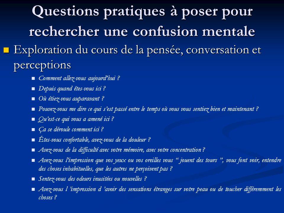Questions pratiques à poser pour rechercher une confusion mentale Exploration du cours de la pensée, conversation et perceptions Exploration du cours