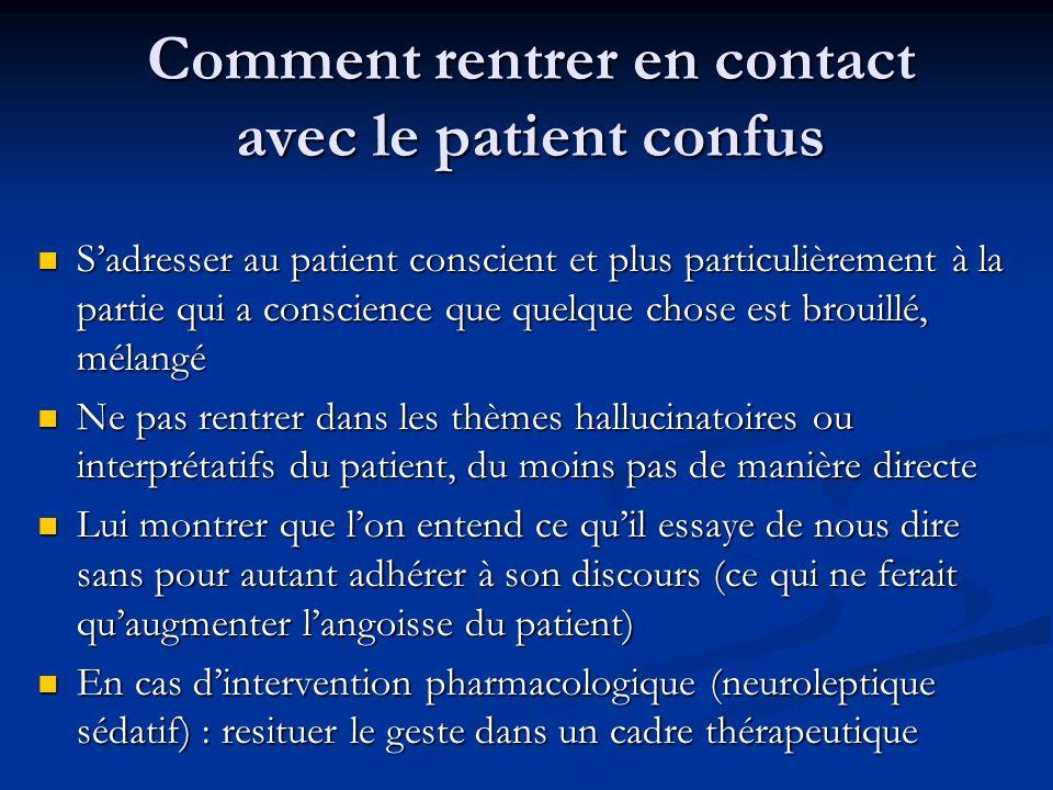 Comment rentrer en contact avec le patient confus Sadresser au patient conscient et plus particulièrement à la partie qui a conscience que quelque cho