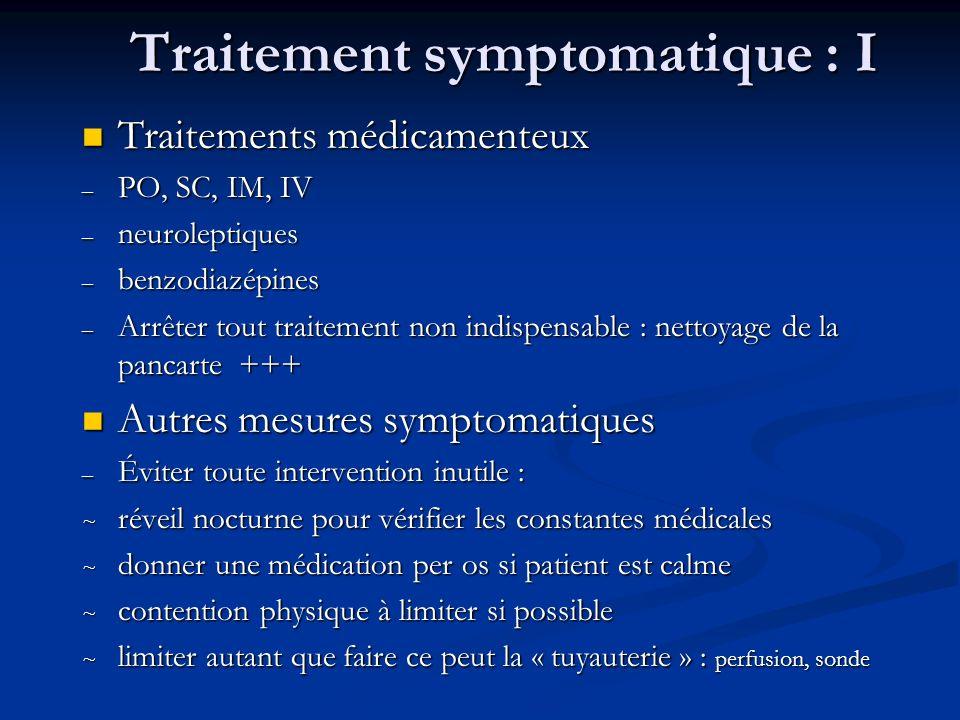 Traitement symptomatique : I Traitements médicamenteux Traitements médicamenteux – PO, SC, IM, IV – neuroleptiques – benzodiazépines – Arrêter tout tr