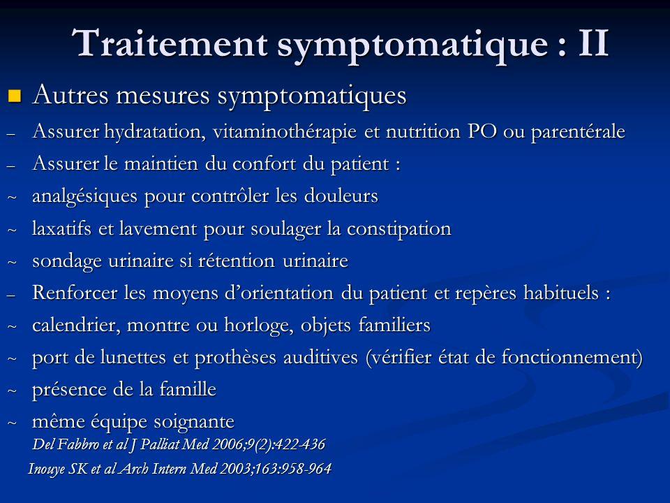 Traitement symptomatique : II Autres mesures symptomatiques Autres mesures symptomatiques – Assurer hydratation, vitaminothérapie et nutrition PO ou p