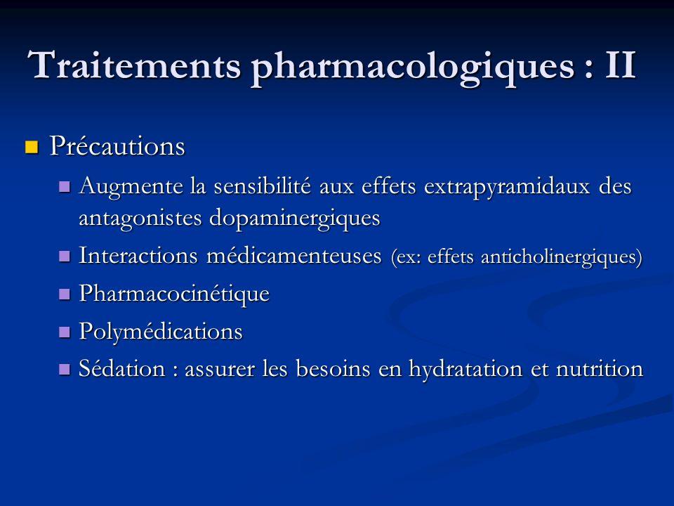 Traitements pharmacologiques : II Précautions Précautions Augmente la sensibilité aux effets extrapyramidaux des antagonistes dopaminergiques Augmente