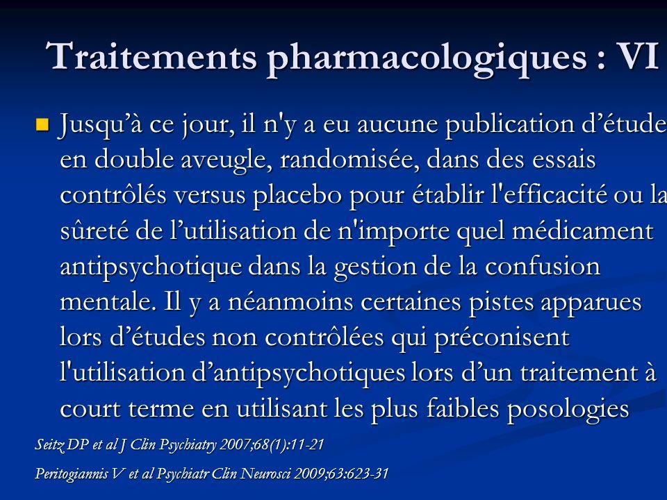 Traitements pharmacologiques : VI Jusquà ce jour, il n'y a eu aucune publication détude en double aveugle, randomisée, dans des essais contrôlés versu