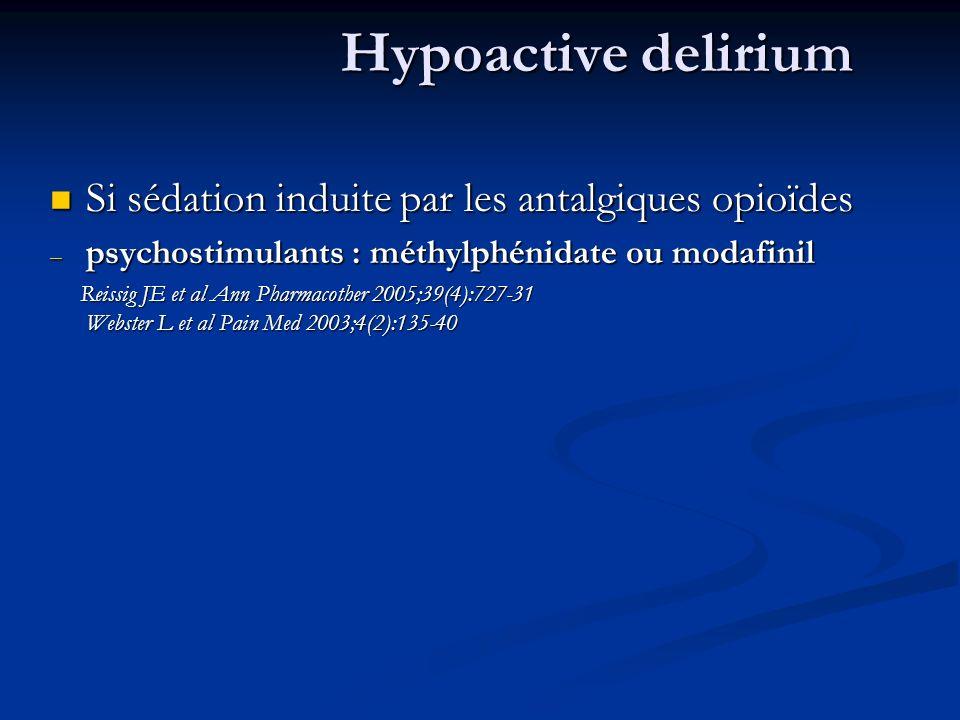 Hypoactive delirium Si sédation induite par les antalgiques opioïdes Si sédation induite par les antalgiques opioïdes – psychostimulants : méthylphéni