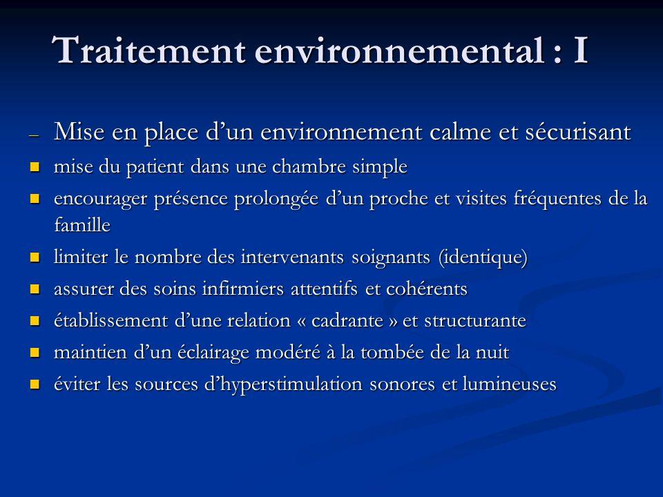 Traitement environnemental : I – Mise en place dun environnement calme et sécurisant mise du patient dans une chambre simple mise du patient dans une