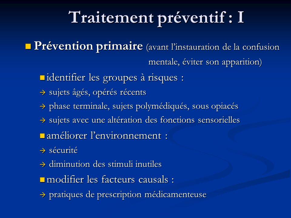 Traitement préventif : I Prévention primaire (avant linstauration de la confusion Prévention primaire (avant linstauration de la confusion mentale, év