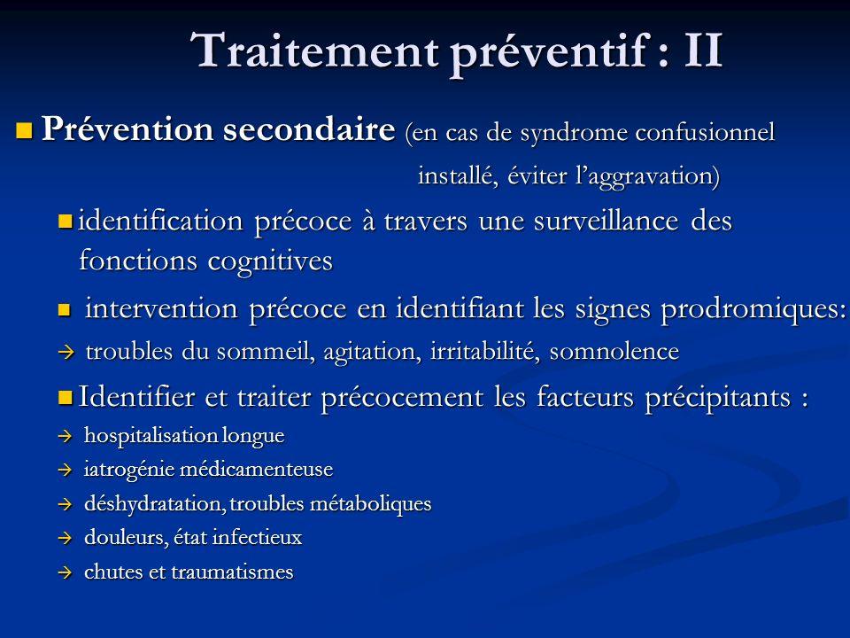Traitement préventif : II Prévention secondaire (en cas de syndrome confusionnel Prévention secondaire (en cas de syndrome confusionnel installé, évit