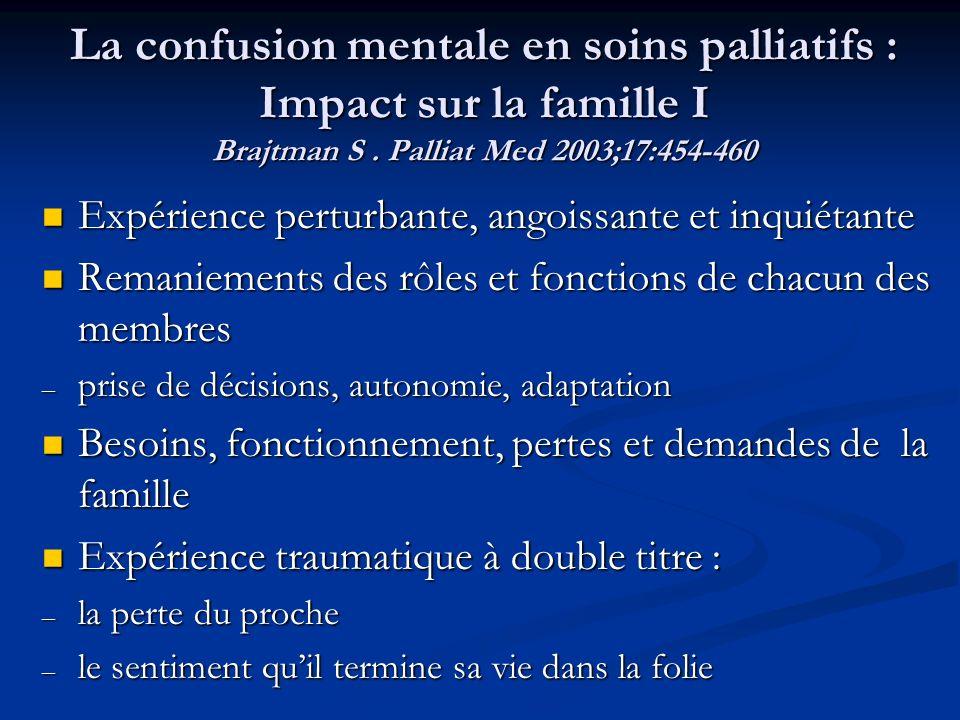 La confusion mentale en soins palliatifs : Impact sur la famille I Brajtman S. Palliat Med 2003;17:454-460 Expérience perturbante, angoissante et inqu