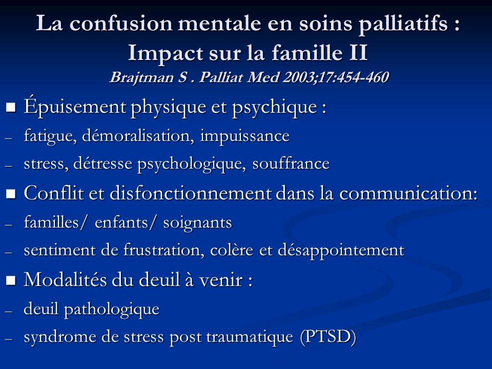 La confusion mentale en soins palliatifs : Impact sur la famille II Brajtman S. Palliat Med 2003;17:454-460 Épuisement physique et psychique : Épuisem